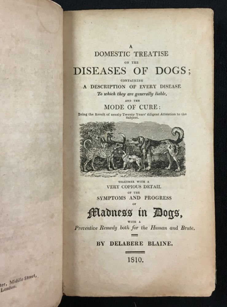 A Domestic Treatise on the Diseases of Horses and Dogs; (the second part titled: A Domestic Treatise on the Diseases of Dogs). so conducted as to enable persons to practise with ease and success on their own animals, without the assistance of a farrier: Including likewise the Natural Management, as Stabling, Feeding, Exercise, & c.: together with the Outlines of a Plan for the Establishment of Genuine Medicines for these Animals throughout the Kingdom. Delabere Blaine.