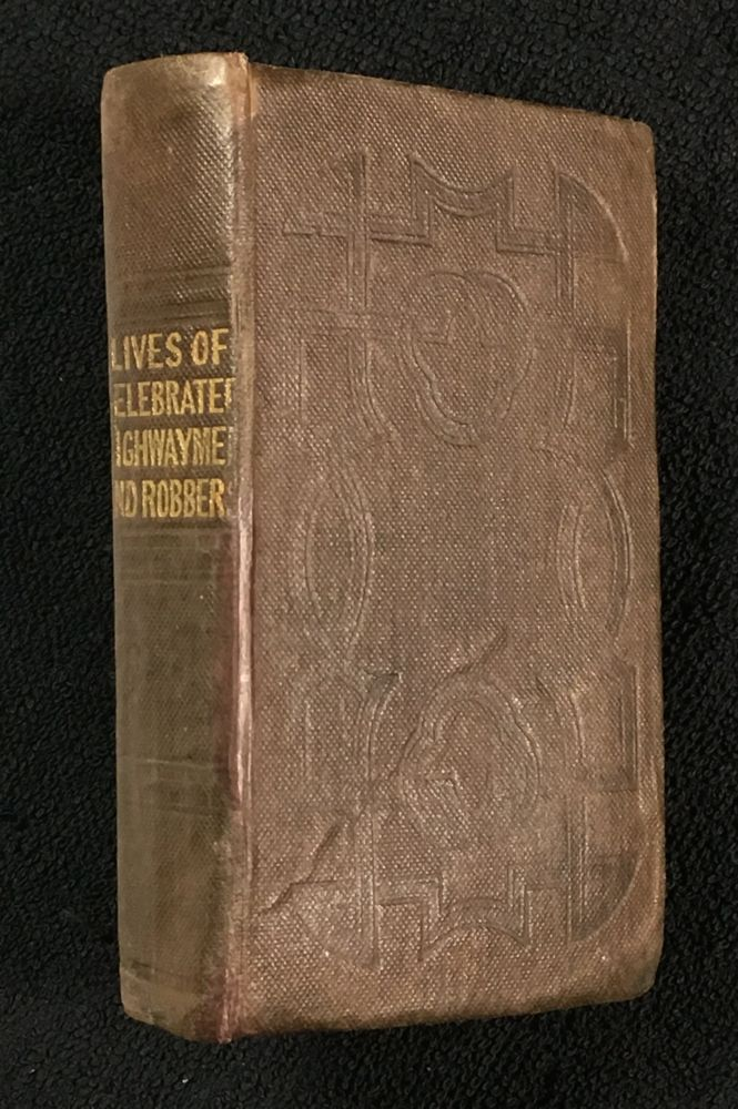 The Lives of Notorious and Daring Highwaymen and Robbers. aka (spine title): Lives of the Celebrated Highwaymen and Robbers. Compiled from authentic, G. Thompson.