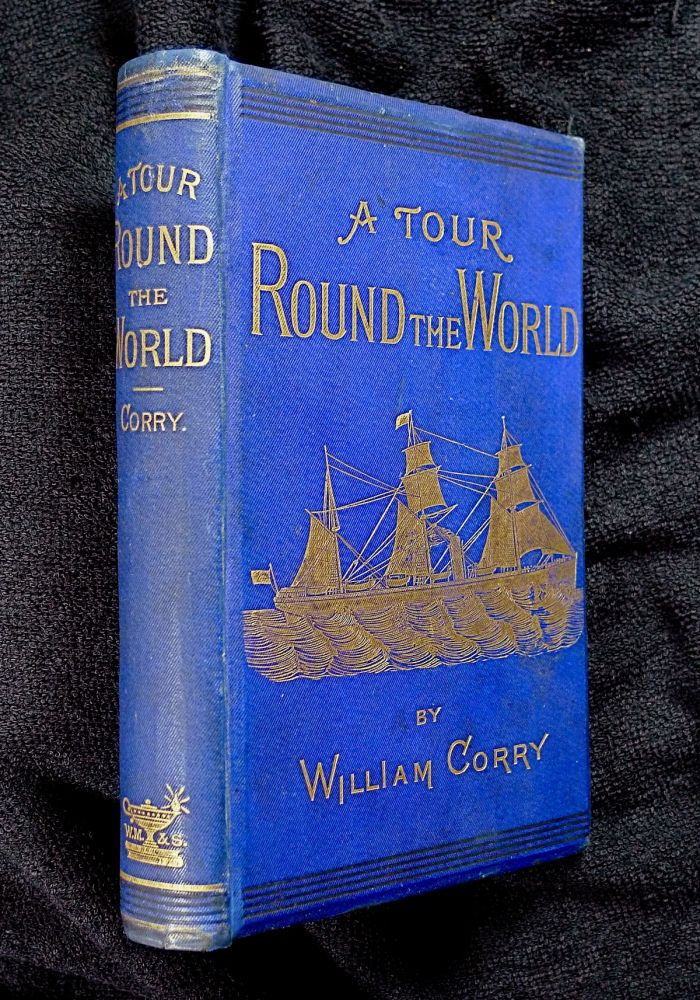 A Tour Round the World. Being a Narrative of Travel compiled from Private Journals. [Inscribed copy]. William Corry.