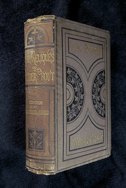 The Final Reliques of Father Prout [The Rev. Francis Mahony]. Father Prout : collected and, Blanchard Jerrold, The Rev. Francis Mahony.