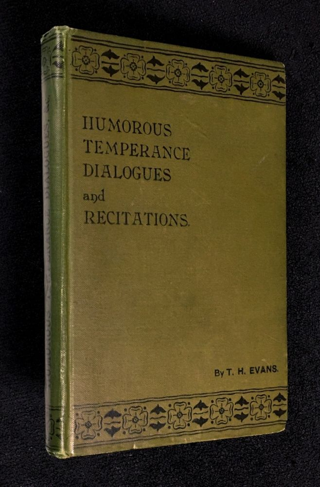 The Temperance Ladder. A few Steps in the Right Direction, for those on the look-out for Dialogues and Recitations. [Cover title: Humorous Temperance Dialogues and Recitations.]. T H. Evans.