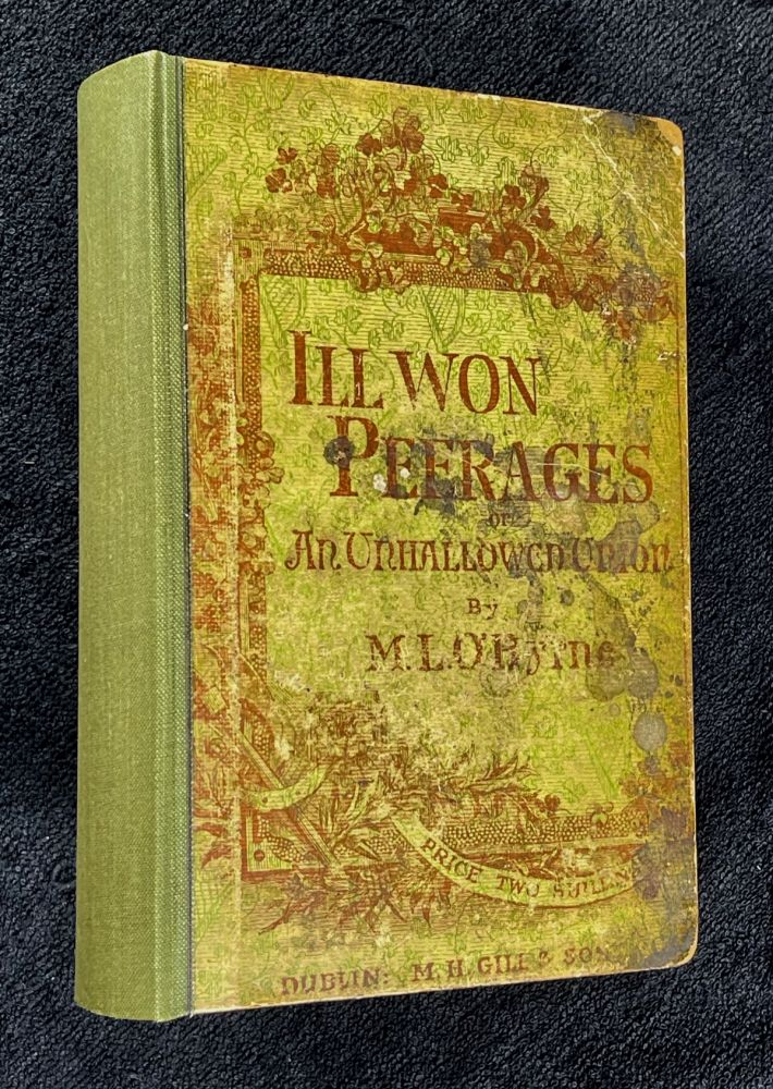 Ill-Won Peerages, or An Unhallowed Union. M L. O'Byrne.