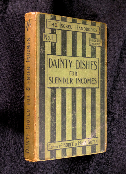 Dainty Dishes for Slender Incomes. [No. I of the Isobel Handbooks]. 'Isobel' of Home Notes.