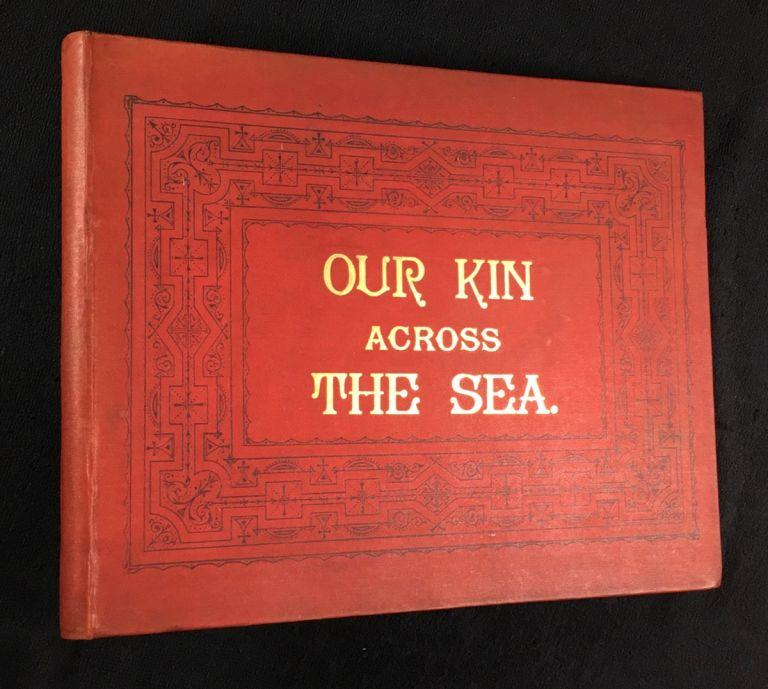 Our Kin across the Sea. One hundred and ninety-two American Views: including, among others, some places of interest in connection with the Spanish-American War and the Goldfields of Alaska. Greig and Co.