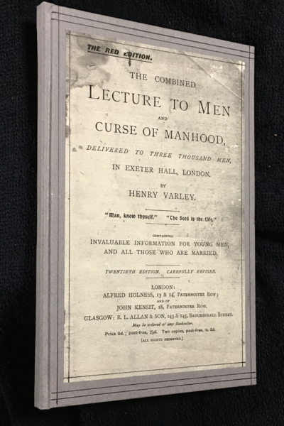 The Combined Lecture to Men and Curse of Manhood; delivered to three thousand men in Exeter Hall, London (in 1887). Containing invaluable information for young men, and all those who are married. Henry Varley.