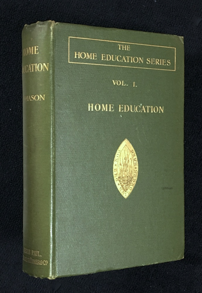 'Home Education' Series, Volume I. Home Education. The Education of Children under Nine Years of Age. Charlotte M. Mason.