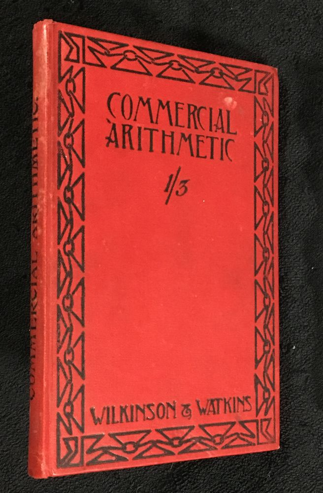 An Elementary Commercial Arithmetic for Continuation & Commercial Classes. Pollard Wilkinson, William E. Watkins.
