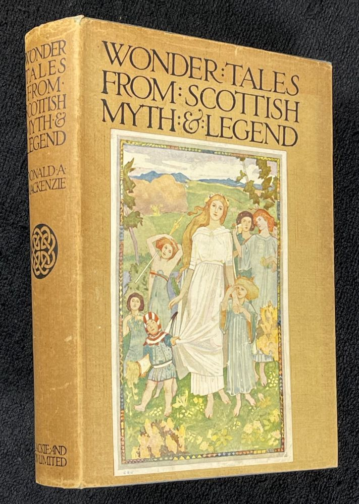 Wonder Tales from Scottish Myth and Legend. Donald A. Mackenzie: with, A. R. S. A. John Duncan.