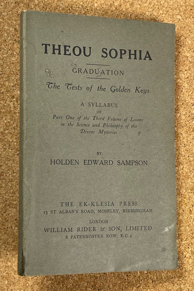 Theou Sophia. Graduation. The Tests of the Golden Keys. A Syllabus of Part One of the Third Volume of Lessons in the Science and Philosophy of the Divine Mysteries. Holden Edward Sampson.