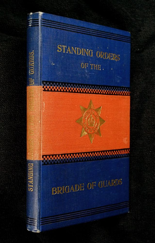 Standing Orders of the Brigade of Guards. (For private circulation). commanding the Brigade of Guards Major-General C. E. Corkran.