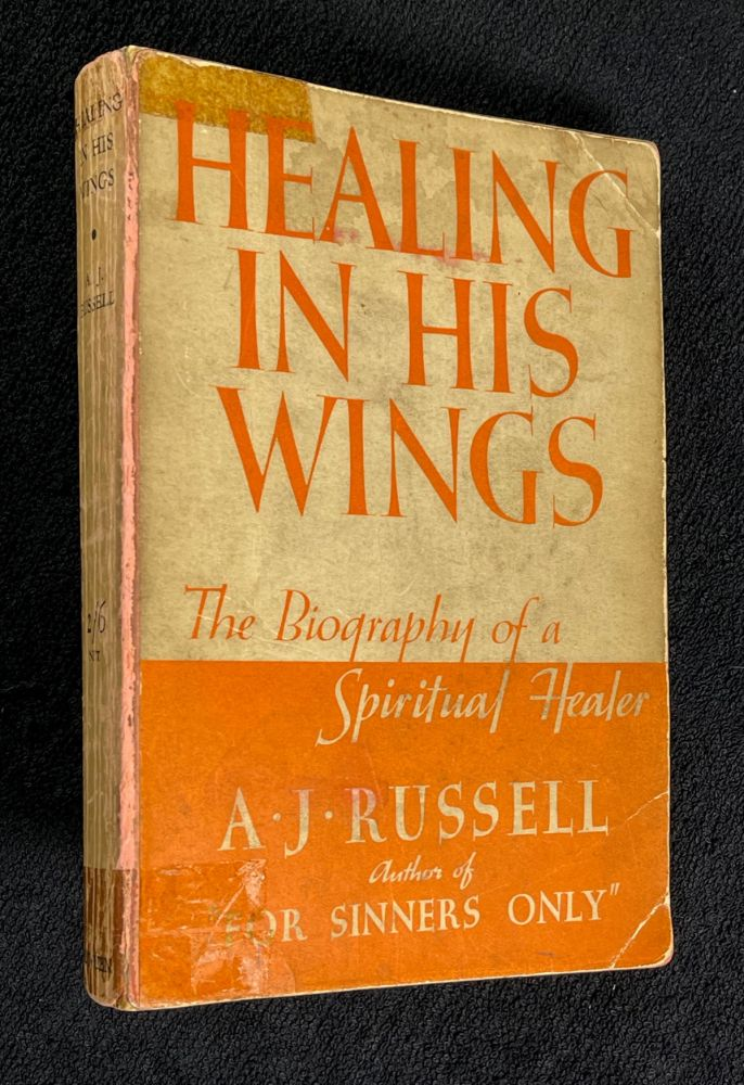 Healing in His Wings. The Biography of a Spiritual Healer. A J. Russell.