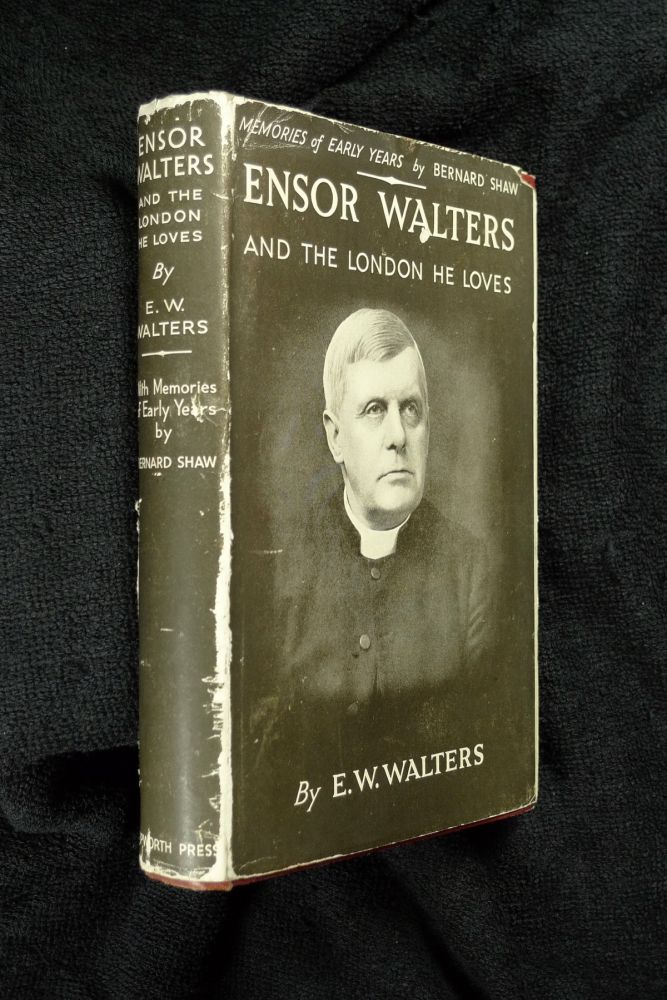 Ensor Walters and the London he loves. [Signed Copy]. W W. Walters, Memories of Early, George Bernard Shaw, special, the Lord Bishop of London, Viscount Wakefield.