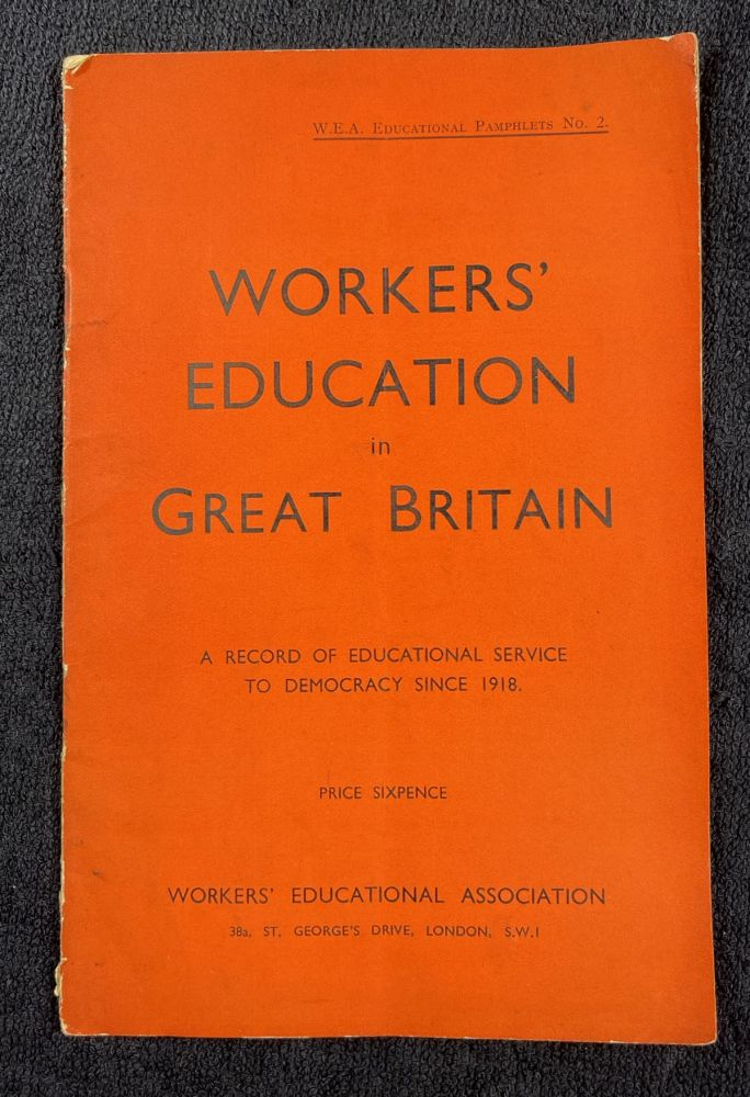 Workers' Education in Great Britain. A record of educational service to democracy since 1918. W.E.A. Educational Pamphlets No.2. The Workers' Educational Association, a, R H. Tawney.
