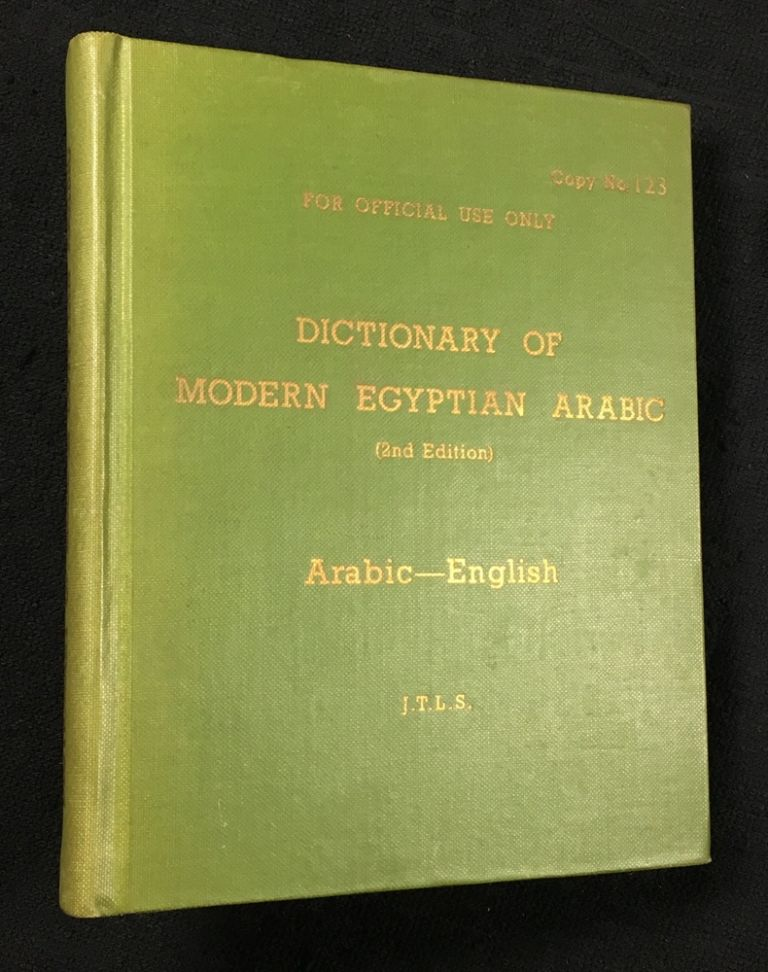 A Dictionary of Modern Egyptian Arabic. Arabic-English. For Official Use Only. Copy No. 123. J T. L. S.