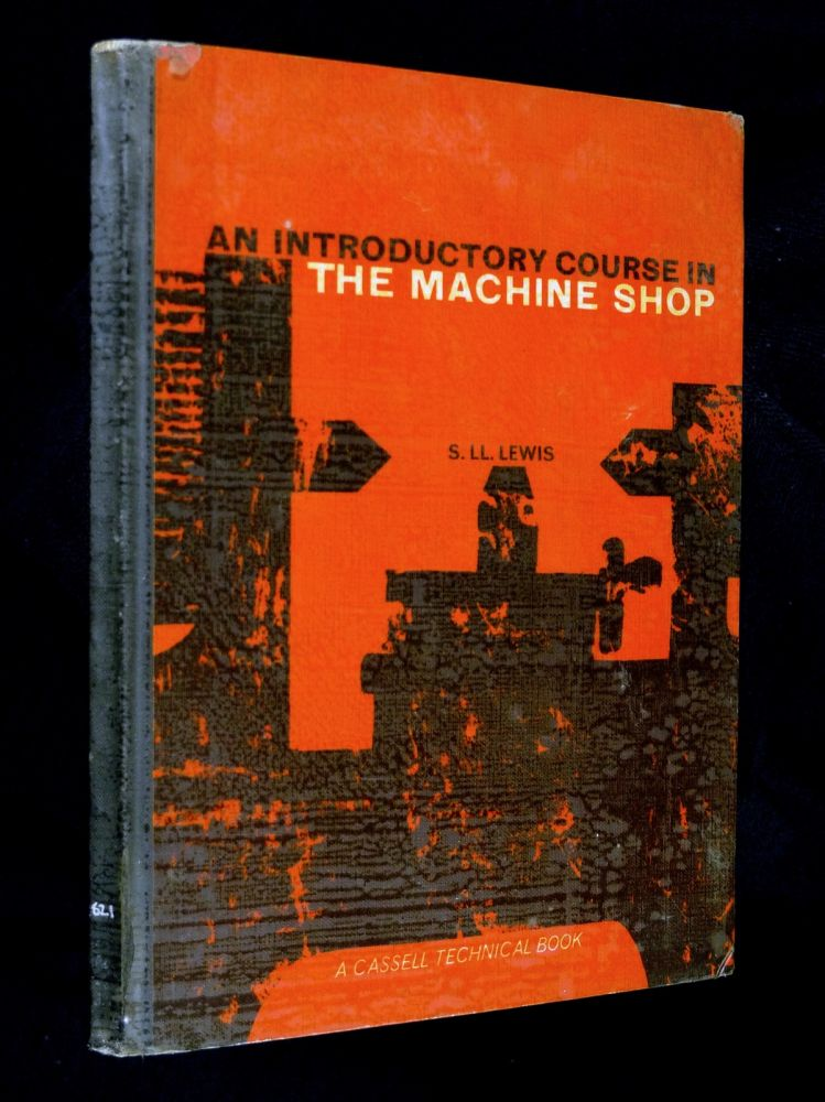 An Introductory Course in the Machine Shop. S Ll. Lewis.