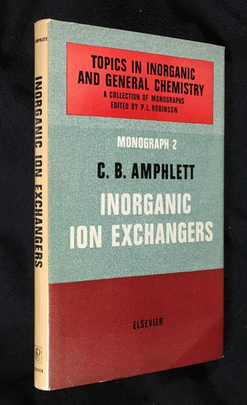 Inorganic Ion Exchangers. Monograph 2 in the series Topics in Inorganic and General Chemistry: a collection of monographs. Series, P L. Robinson.