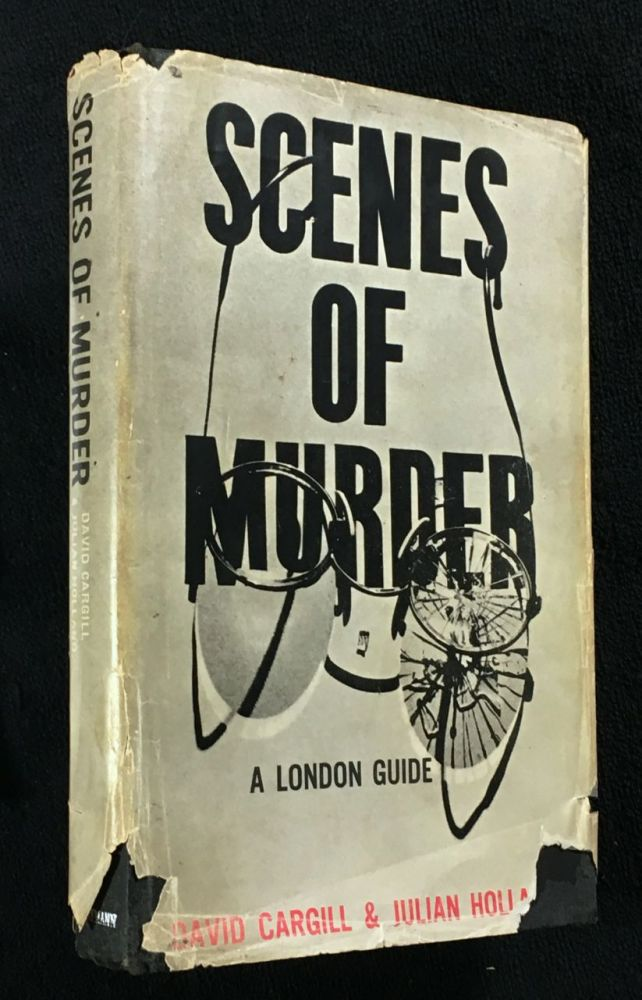 Scenes of Murder: A London Guide. David Cargill, Julian Holland, Dr Francis Camps.