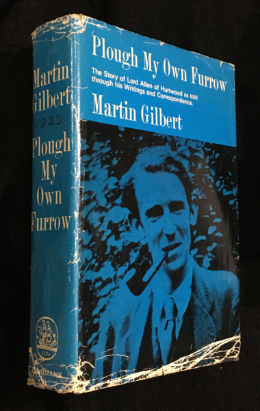 Plough My Own Furrow: The Story of Lord Allen of Hurtwood as told through his own writings and correspondence. [Clifford Allen]. Martin Gilbert.
