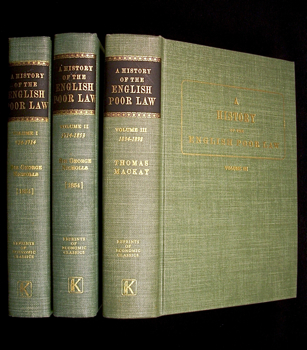 A History of the English Poor Law: in connection with the State of the Country and the Condition of the People. Vols I, II, & III [Set complete in three volumes] Reprints of Economic Classics series. Sir George Nicholls, Thomas Mackay, Vol III.