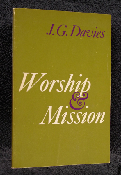 Worship and Mission. J G. Davies.