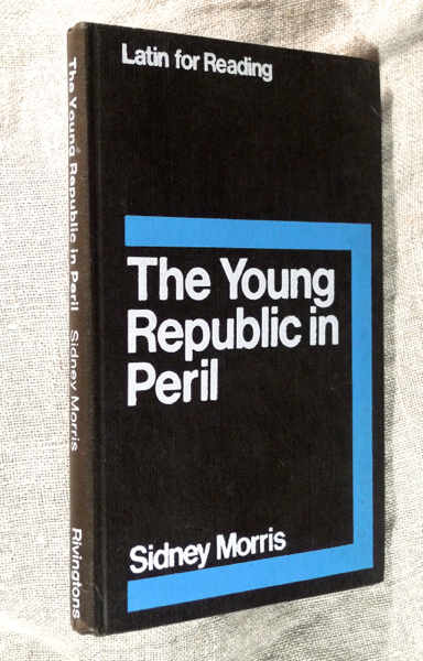 The Young Repubiic in Peril. Livy: Ab Urbe Condita, II and V. Latin for Reading. Sidney Morris.