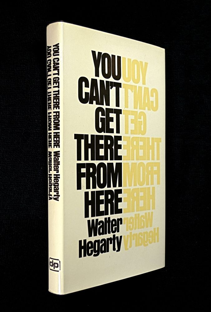 You Can't Get There From Here. Walter Hegarty.