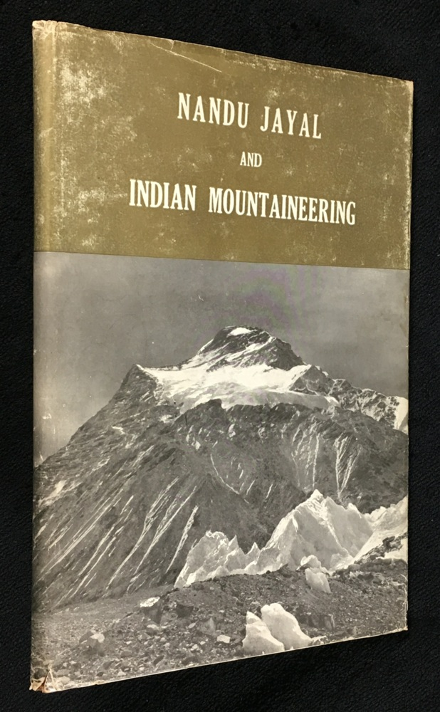 Nandu Jayal and Indian Mountaineering: A Tribute to Major Narendra Dhar Jayal. N J. Jayal, R L. Holdsworth.