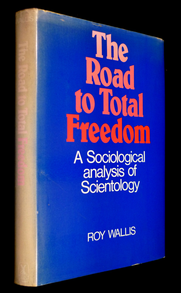 The Road to Total Freedom : a Sociological analysis of Scientology. Roy Wallis.