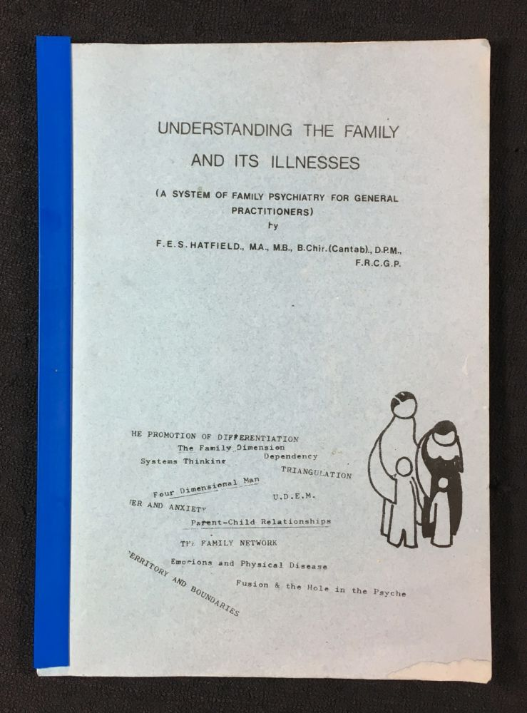 Understanding the Family and its Illnesses. (A system of Family Psychiatry for General Practitioners). M. A. F E. S. Hatfield, F. R. C. G. P., D. P. M., B. Chir ., M. B., Cantab.