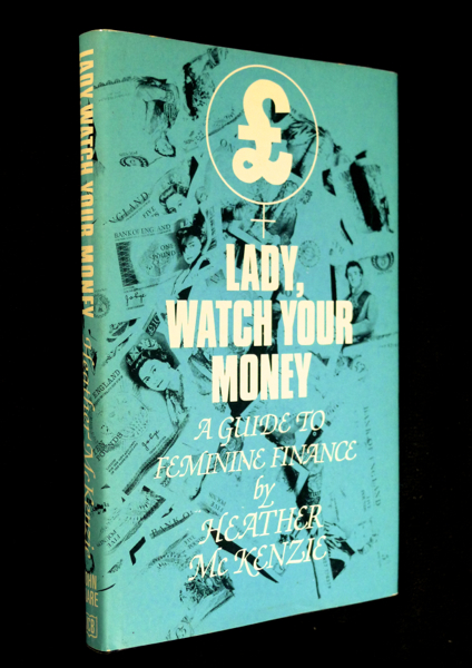 Lady, Watch your Money. A guide to feminine finance. Heather McKenzie: with, Larry.