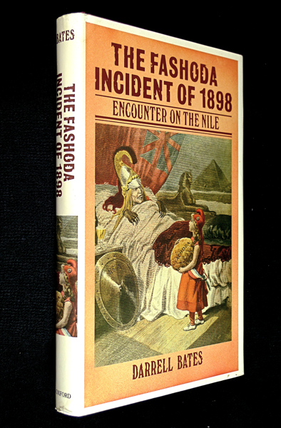 The Fashoda Incident of 1898: Encounter on the Nile. Darrell Bates.