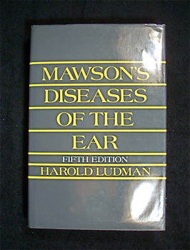 Mawson's Diseases of the Ear: Fifth Edition. Harold Ludman, Stuart Mawson.