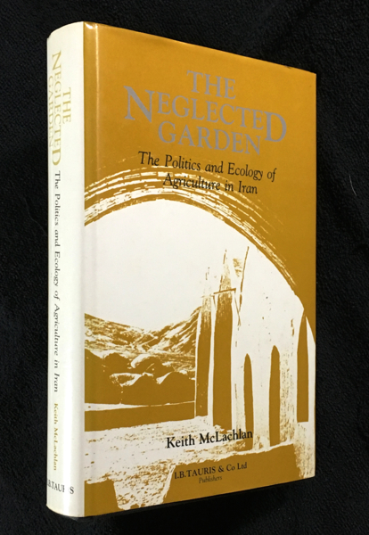 The Neglected Garden: The Politics and Ecology of Agriculture in Iran. Keith McLachlan.