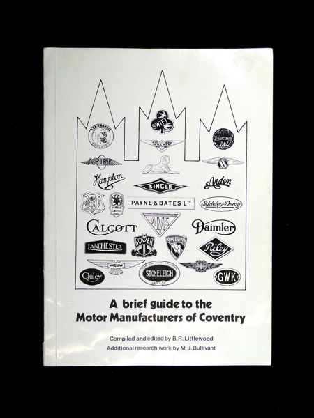 A brief guide to the Motor Manufacturers of Coventry. B R. Littlewood, M J. Bullivant.
