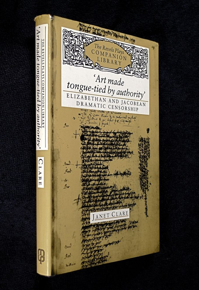 Art Made Tongue-tied by Authority: Elizabethan and Jacobean Dramatic Censorship. [The Revels Plays Companion Library]. Janet Clare.