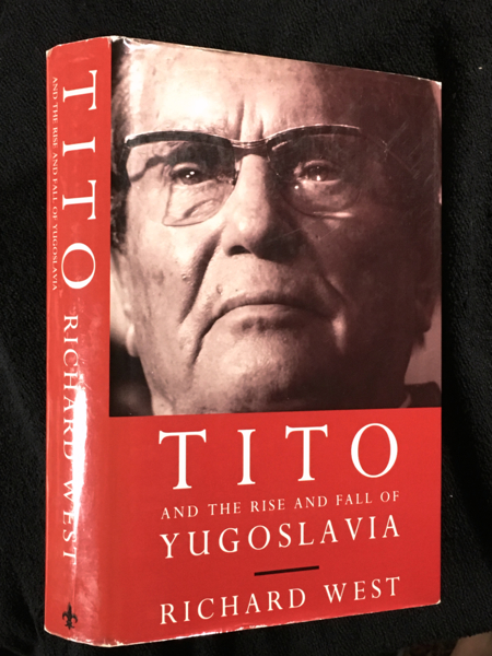 Tito: And the Rise and Fall of Yugoslavia. Richard West.