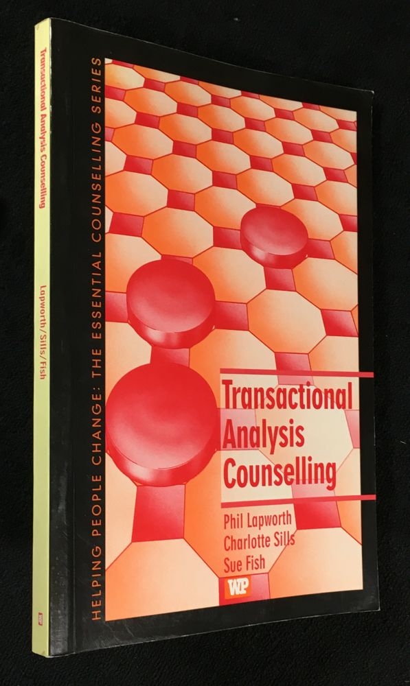 Transactional Analysis Counselling. Helping People Change: the Essential Counselling Series. Charlotte Sills Phil Lapworth, Sue Fish.