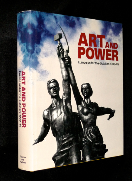 Art and Power. Europe under the Dictators, 1930-45. [Hardback edition]. Tim Benton Dawn Ades, David Elliott, Iain Boyd Whyte, Eric Hobsbawm, an, Neal Ascherson, compiled and.