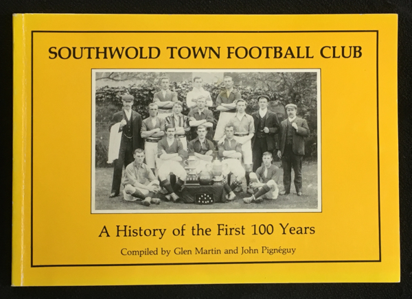 Southwold Town Football Club: A History of the First 100 Years. Glen Martin, John Pigneguy.