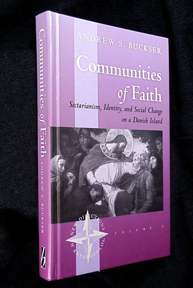 Communities of Faith: Sectarianism, Identity, and Social Change on a Danish Island. [New Directions in Anthropology, Volume 5.]. Andrew S. Buckser.