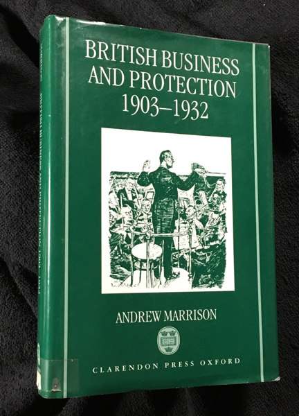 British Business and Protection 1903-1932. Andrew Marrison.