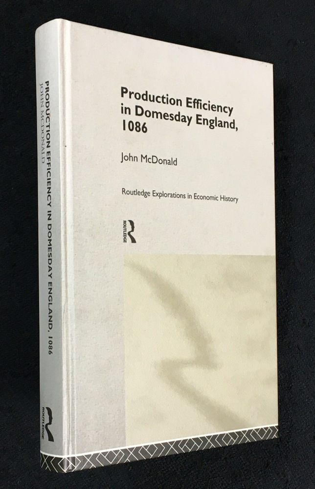 Production Efficiency In Domesday England, 1086. Routledge Explorations in Economic History. John McDonald.