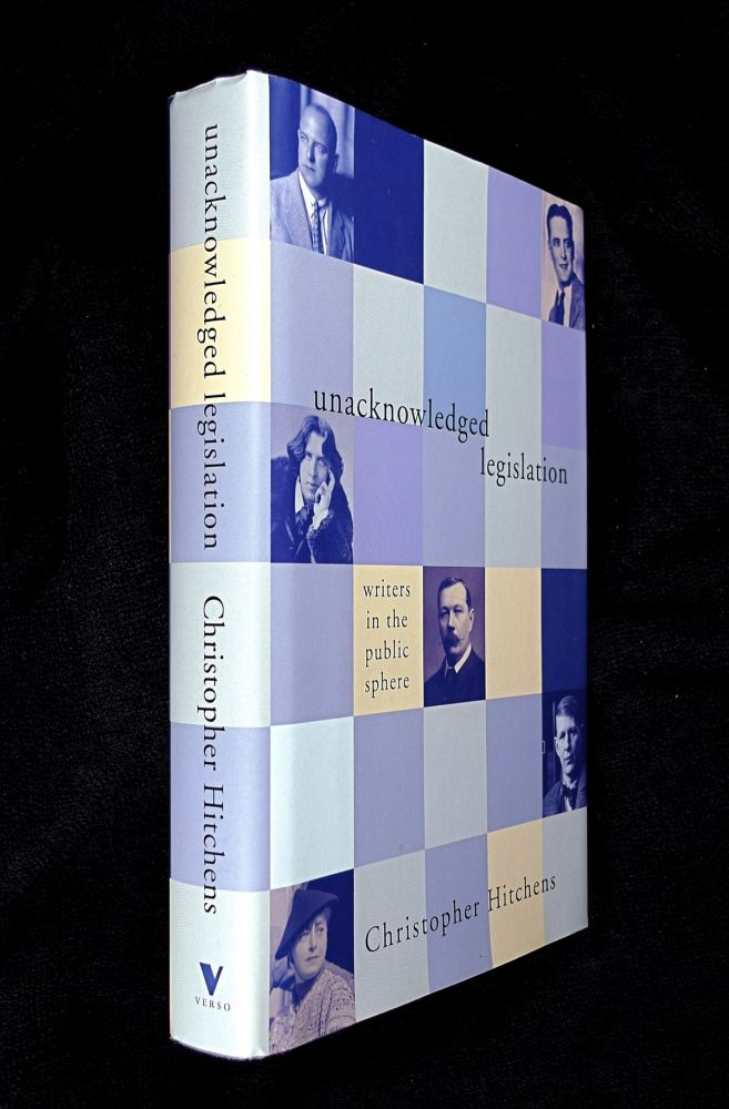 Unacknowledged Legislation: Writers in the Public Sphere. [Inscribed copy]. Christopher Hitchens.