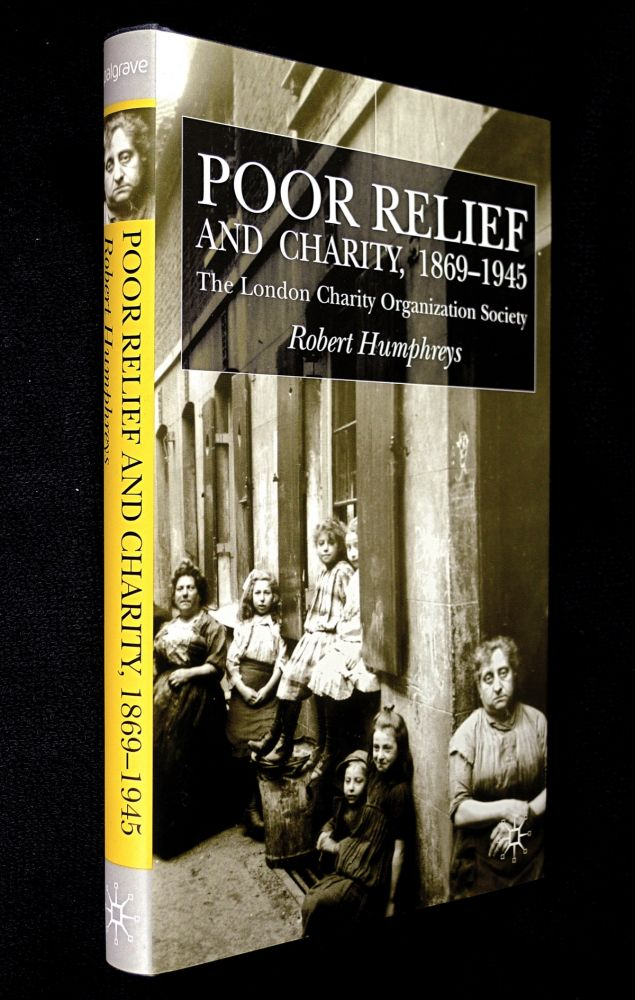 Poor Relief and Charity, 1869-1945. The London Charity Organisation Society. Robert Humphreys.