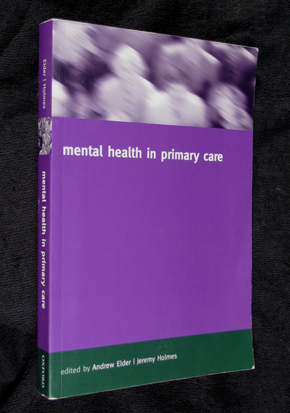 Mental Health in Primary Care - A New Approach. Andrew Elder, Jeremy Holmes.