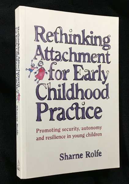 Rethinking Attachment for Early Childhood Practice. [Inscribed copy]. Sharne Rolfe.