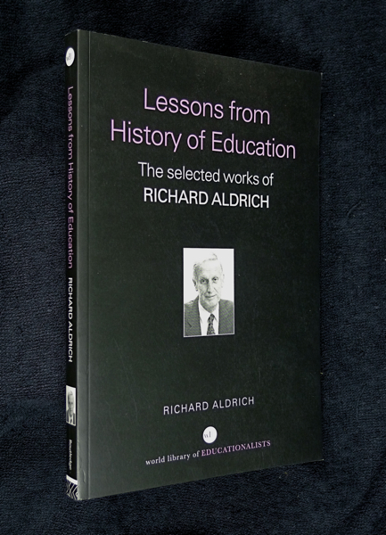 Lessons from History of Education: The Collected Works of Richard Aldrich (World Library of Educationalists). Richard Aldrich: author and compiler.