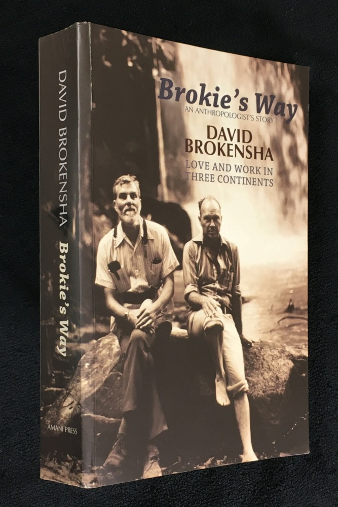 Brokie's Way: An Anthropologist's Story: Love and Work in Three Continents. [Inscribed by author]. David Brokensha.