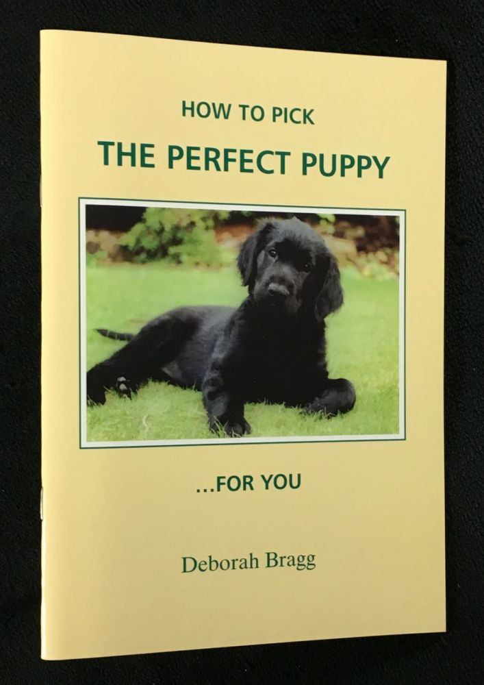 How to Pick the Perfect Puppy ...for You. Deborah Bragg, Barrie Newson.