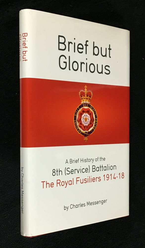 Brief but Glorious. A Brief History of the 8th (Service) Battalion, The Royal Fusiliers 1914-18. [Inscribed copy]. Charles Messenger.